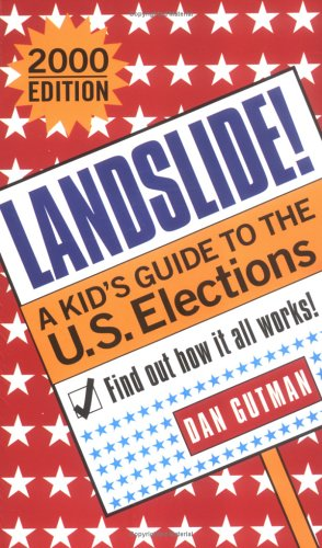 Landslide!: A Kids Guide To The U S Elections 2000 Edition, DAN GUTMAN
