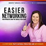 Easier Networking for the Introvert and Socially Reluctant: A 4-Step Guide That's Natural, Stress-Free and Gets Results | Dorothy Tannahill-Moran,Kevin Kermes