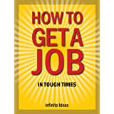 How to get a job in tough times ~ Infinite Ideas