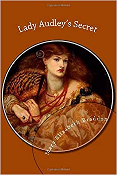 lady audleys secret She went back into her dressing−room, and put on her cloak and bonnet for the second time the unnatural colour lady audley's secret.