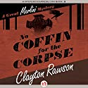 No Coffin for the Corpse Audiobook by Clayton Rawson Narrated by Gregory Gorton