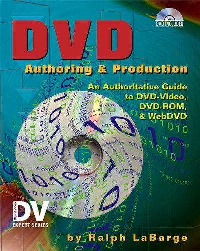 DVD Authoring and Production: An Authoritative Guide to DVD-Video, DVD-ROM, & WebDVD: An Authoritative Guide to DVD-Video, DVD-ROM, and WebDVD (Dv Expert Series)