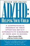 AD/HD: Helping Your Child: A Comprehensive Program to Treat Attention Deficit/Hyperactivity Disorders at Home and in School