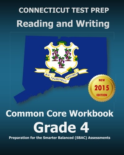 CONNECTICUT TEST PREP Reading and Writing Common Core Workbook Grade 4: Preparation for the Smarter Balanced (SBAC) Asse
