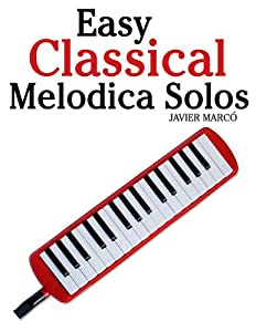 Easy Classical Melodica Solos Featuring Music Of Bach Mozart Beethoven Brahms And Others by Marco Musica Publishing