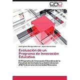 Evaluación de un Programa de Innovación Educativa: El Programa de Innovación Educativa de la Facultad de Contaduría...