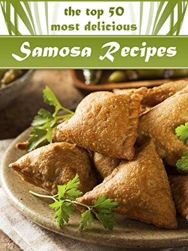 Samosas: The Top 50 Most Delicious Samosa Recipes - Tasty Little Indian Snacks (Recipe Top 50's Book 33), by Shanti Kapoor, Julie Hatfield