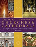 img - for The Secret Language of Churches & Cathedrals: Decoding the Sacred Symbolism of Christianity's Holy Buildings book / textbook / text book
