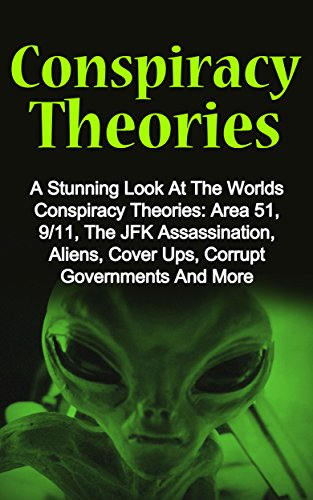 Conspiracy Theories: A Stunning Look At The Worlds Conspiracy Theories: Area 51, 9/11, The JFK Assassination, Aliens, Cover Ups, Corrupt Governments And ... (Conspiracy Theories, Bizarre True Stories) - Derek Brady | shopswell