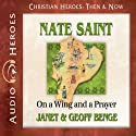 Nate Saint: On a Wing and a Prayer (Christian Heroes: Then & Now) (       UNABRIDGED) by Janet Benge, Geoff Benge Narrated by Tim Gregory