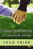 Como Pastorear el Corazon de su Hijo (Shepherding a Child's Heart, Spanish Edition)