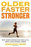 img - for Older, Faster, Stronger: What Women Runners Can Teach Us All About Living Younger, Longer book / textbook / text book