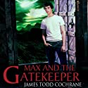 Max and the Gatekeeper Audiobook by James Todd Cochrane Narrated by Matt Weight