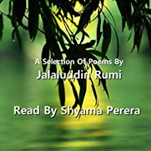 Rumi - A Selection Of His Poems (       UNABRIDGED) by Jalaluddin Rumi Narrated by Shyama Perera