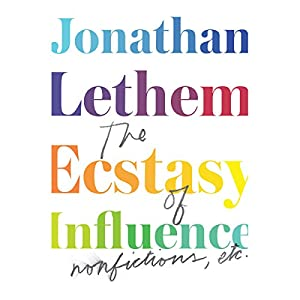 The Ecstasy of Influence: Nonfictions, Etc. | [Jonathan Lethem]