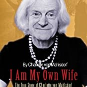I Am My Own Wife: The True Story of Charlotte von Mahlsdorf | [Charlotte von Mahlsdorf]