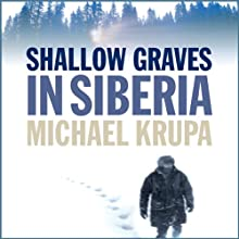 Shallow Graves in Siberia (       UNABRIDGED) by Michael Krupa Narrated by Branko Tomovic