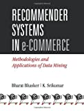 Recommender Systems in e-Commerce: Methodologies and Applications of Data Mining