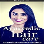 Ayurvedic Hair Care: Ancient Indian Remedies for Hair Conditions | Dr. Raj Chopra