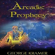 Prophecy: Arcadis, Book 1 (       UNABRIDGED) by  George Kramer Narrated by  Jim Pelletier