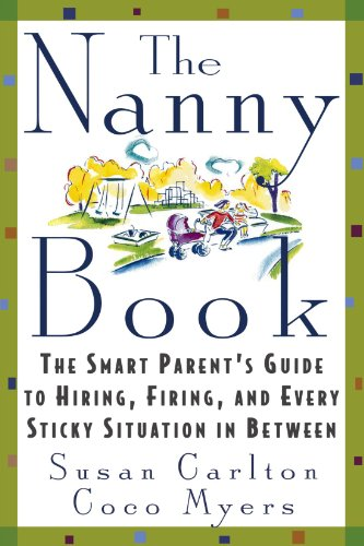 The Nanny Book: The Smart Parent's Guide to Hiring, Firing, and Every Sticky Situation in Between PDF