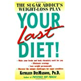 Your Last Diet!: The Sugar Addict's Weight-Loss Planby Kathleen Desmaisons