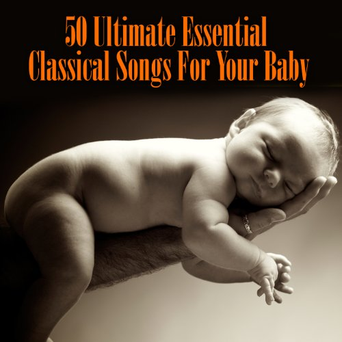 50 Ultimate Essential Classical Songs For Your Baby  - Various artists