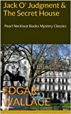 Jack O' Judgment & The Secret House: Pearl Necklace Books Mystery Classics (Edgar Wallace Mystery Classics Book 16)