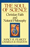 The Soul of Science: Christian Faith and Natural Philosophy (Turning Point Christian Worldview Series)
