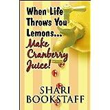 When Life Throws You Lemons...Make Cranberry Juice! ~ Shari Bookstaff