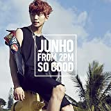 SO GOOD♪JUNHO (From 2PM)
