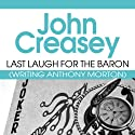 Last Laugh for the Baron: The Baron Series, Book 42 (       UNABRIDGED) by John Creasey Narrated by Kris Dyer