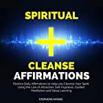 Spiritual Cleanse Affirmations: Positive Daily Affirmations to Help you Cleanse Your Spirit Using the Law of Attraction, Self-Hypnosis, Guided Meditation and Sleep Learning | Stephens Hyang