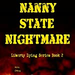 Nanny State Nightmare: Liberty Dying, Book 2 | Kelli Otting