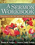 img - for A Sermon Workbook: Exercises in the Art and Craft of Preaching book / textbook / text book