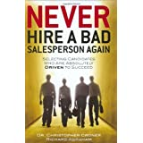 Never Hire a Bad Salesperson Again: Selecting Candidates Who Are Absolutely Driven to Succeed ~ Christopher Croner