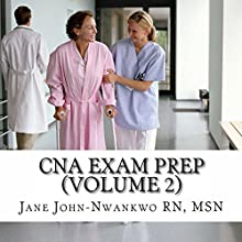 CNA Exam Prep, Volume 2: Nurse Assistant Practice Test Questions (       UNABRIDGED) by MSN, Jane John-Nwankwo RN Narrated by Glenn Jerald Koster, Jr.