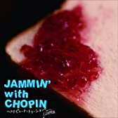 JAMMIN with CHOPIN~~