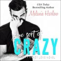 Some Sort of Crazy: Happy Crazy Love Series #2 Audiobook by Melanie Harlow Narrated by Nelson Hobbs, Lucy Malone