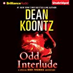 Odd Interlude: A Special Odd Thomas Adventure (       UNABRIDGED) by Dean Koontz Narrated by David Aaron Baker