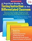 img - for A Practical Guide to Tiering Instruction in the Differentiated Classroom: Classroom-Tested Strategies, Management Tools, Assessment Ideas, and More to ... Tiered Lessons That Work for Every Learner book / textbook / text book