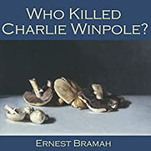 Who Killed Charlie Winpole? (       UNABRIDGED) by Ernest Bramah Narrated by Cathy Dobson