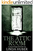 The Attic Room: A psychological thriller