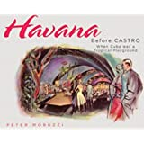 Havana Before Castro: When Cuba was a Tropical Playground ~ Peter Moruzzi