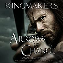 Arrows of Change: Kingmakers Book 1 (       UNABRIDGED) by Honor Raconteur Narrated by Andrew Cass, Katie Griffin