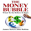 The Money Bubble Hörbuch von James Turk, John Rubino Gesprochen von: Larry Wayne