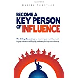 Become a Key Person of Influence - The Five- Step Sequence to becoming one of the most highly valued and highly paid people in your industryby Daniel Priestley