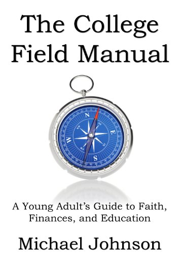 The College Field Manual: A Young Adult's Guide to Faith, Finances, and Education