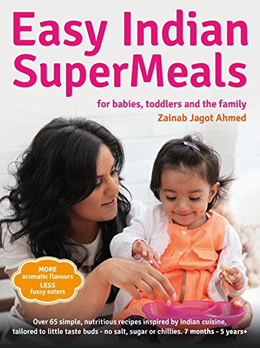 Easy Indian SuperMeals for Babies, Toddlers and the Family by Zainab Jagot Ahmed