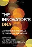 The Innovators DNA: Mastering the Five Skills of Disruptive Innovators by Dyer. Jeff ( 2011 ) Hardcover